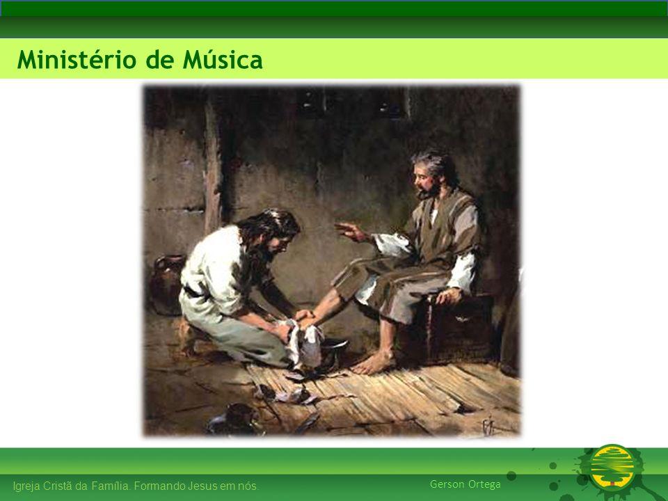 27/1/20142 Igreja Cristã da Família. Formando Jesus em nós. Edificando os Pilares Ministério de Música Gerson Ortega Igreja Cristã da Família. Formand