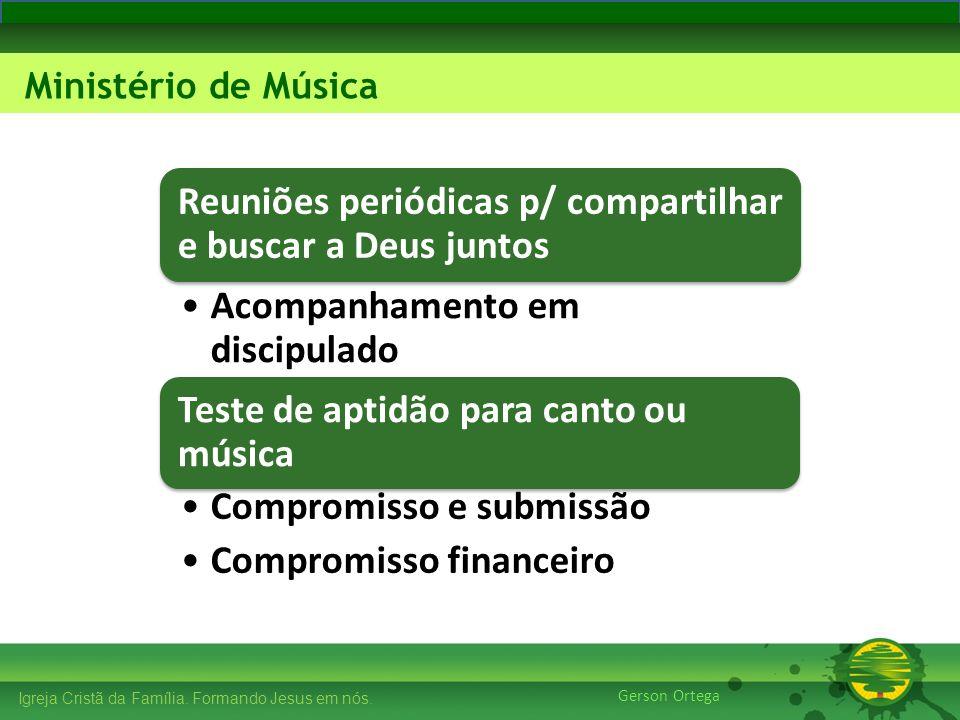 27/1/201420 Igreja Cristã da Família. Formando Jesus em nós. Edificando os Pilares Ministério de Música Gerson Ortega Reuniões periódicas p/ compartil