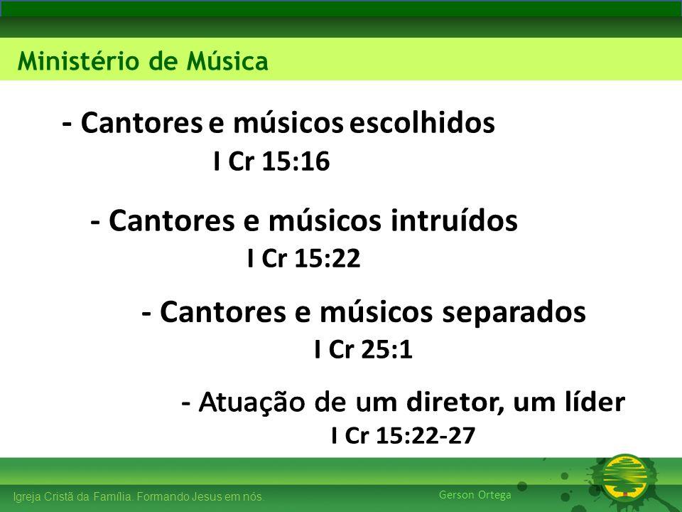 27/1/201424 Igreja Cristã da Família. Formando Jesus em nós. Edificando os Pilares Ministério de Música Gerson Ortega