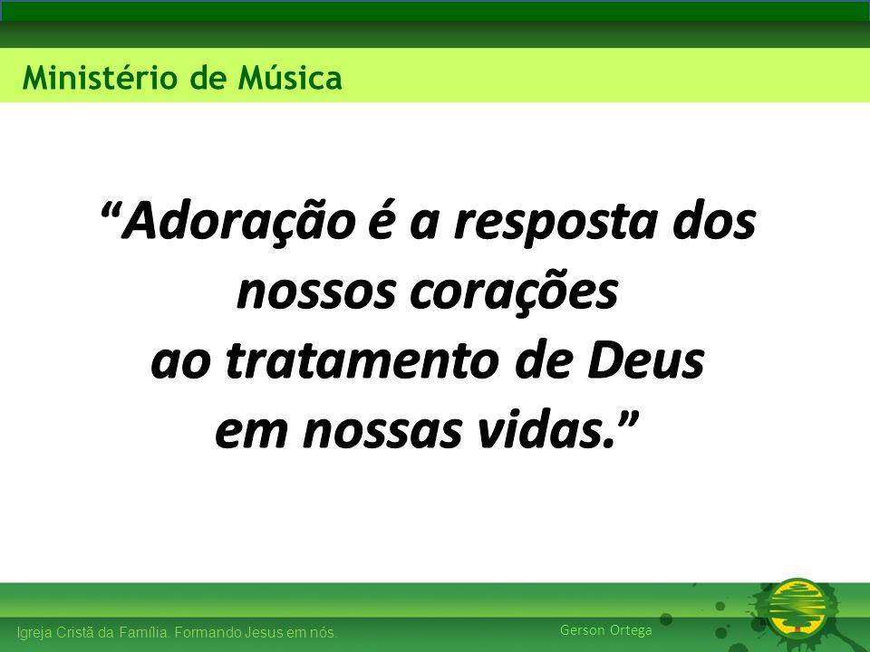 27/1/20146 Igreja Cristã da Família. Formando Jesus em nós. Edificando os Pilares Ministério de Música Gerson Ortega