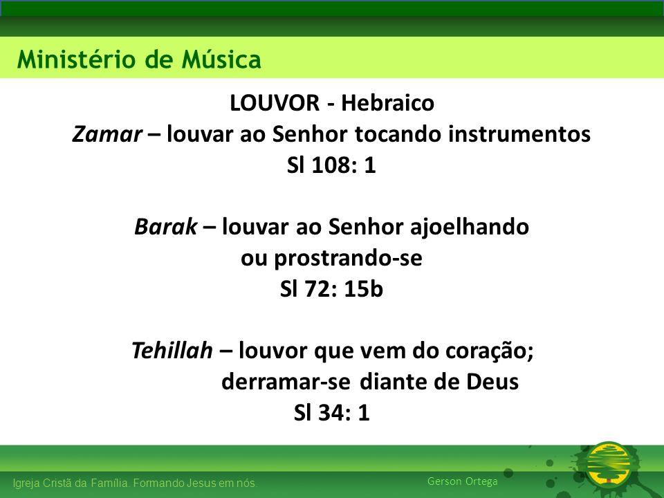 27/1/20149 Igreja Cristã da Família. Formando Jesus em nós. Edificando os Pilares Ministério de Música Gerson Ortega LOUVOR - Hebraico Zamar – louvar