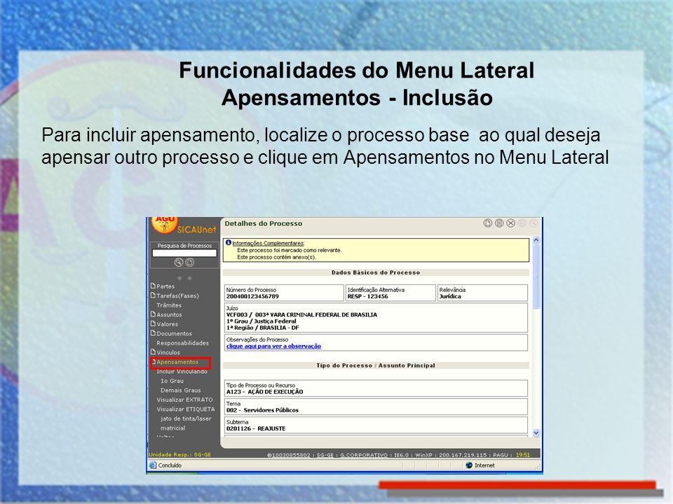 Funcionalidades do Menu Lateral Apensamentos - Inclusão Para incluir apensamento, localize o processo base ao qual deseja apensar outro processo e cli