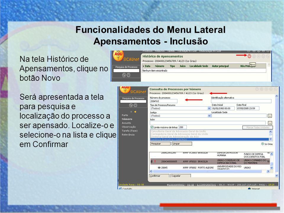 Funcionalidades do Menu Lateral Apensamentos - Inclusão Na tela Histórico de Apensamentos, clique no botão Novo Será apresentada a tela para pesquisa