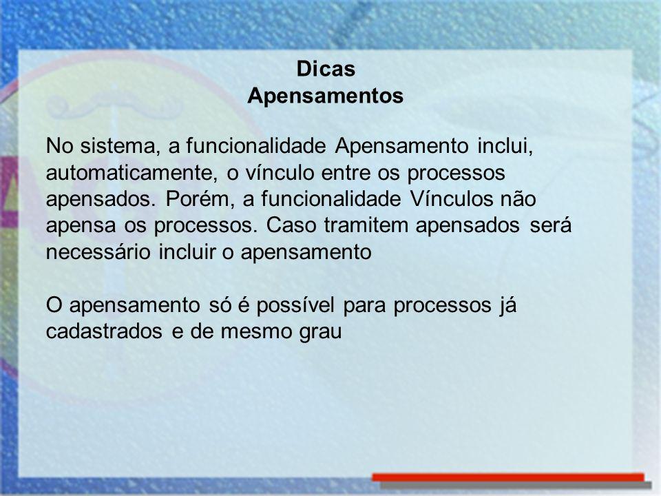 No sistema, a funcionalidade Apensamento inclui, automaticamente, o vínculo entre os processos apensados. Porém, a funcionalidade Vínculos não apensa