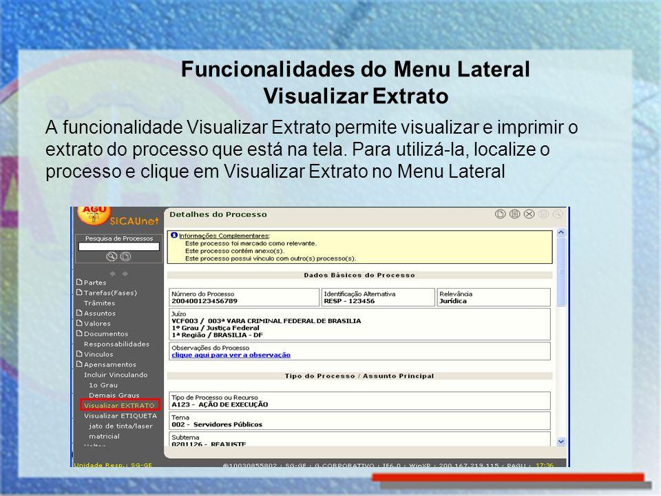 Funcionalidades do Menu Lateral Visualizar Extrato A funcionalidade Visualizar Extrato permite visualizar e imprimir o extrato do processo que está na