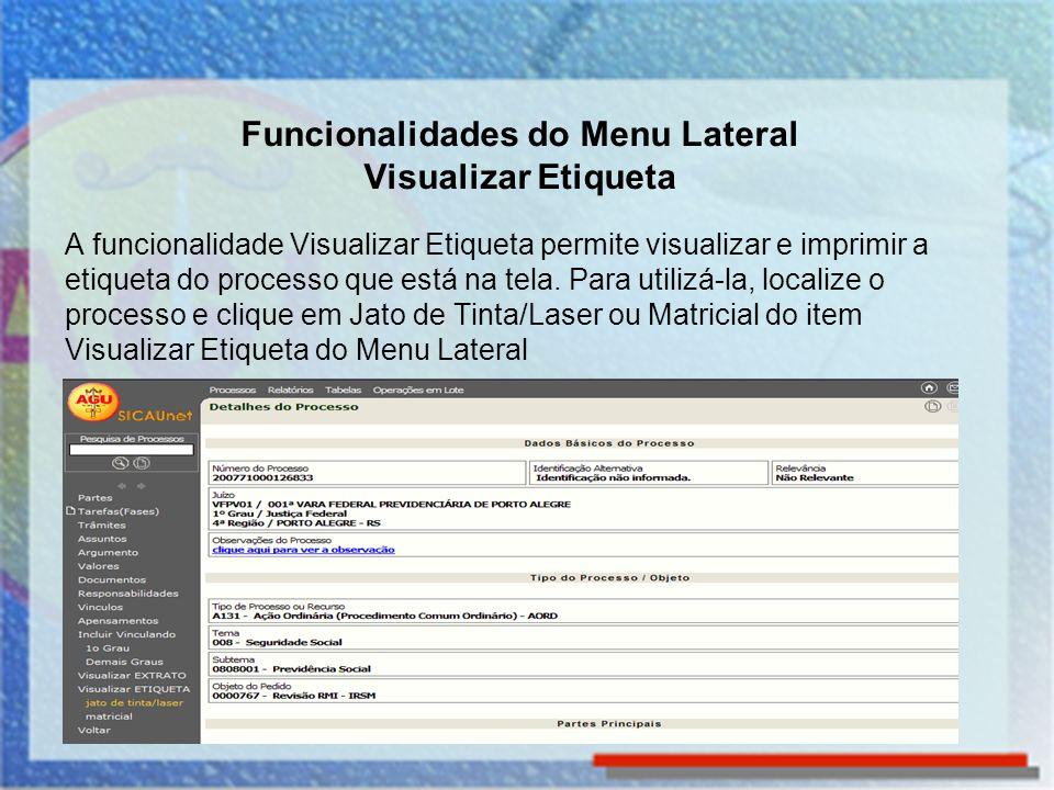 Funcionalidades do Menu Lateral Visualizar Etiqueta A funcionalidade Visualizar Etiqueta permite visualizar e imprimir a etiqueta do processo que está