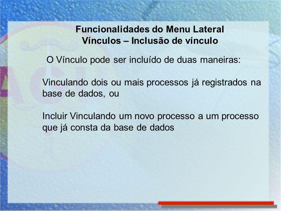 Para Vincular Processos já cadastrados, localize o processo base e clique em Vínculos no Menu Lateral Funcionalidades do Menu Lateral Vínculos – Inclusão de vínculo