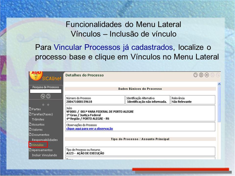 Para Vincular Processos já cadastrados, localize o processo base e clique em Vínculos no Menu Lateral Funcionalidades do Menu Lateral Vínculos – Inclu