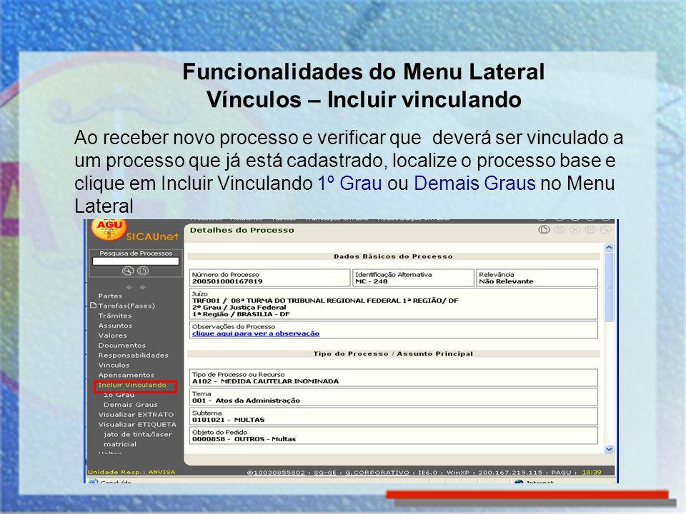 Funcionalidades do Menu Lateral Vínculos – Incluir vinculando Ao receber novo processo e verificar que deverá ser vinculado a um processo que já está