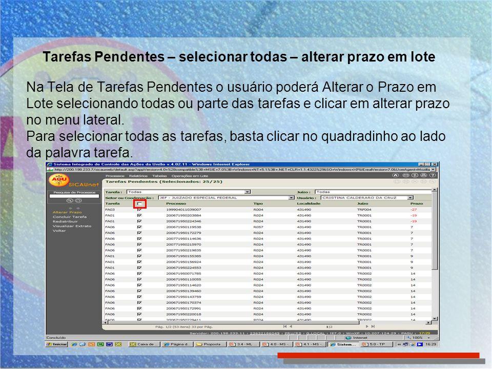 Tarefas Pendentes – selecionar todas – alterar prazo em lote Na Tela de Tarefas Pendentes o usuário poderá Alterar o Prazo em Lote selecionando todas ou parte das tarefas e clicar em alterar prazo no menu lateral.