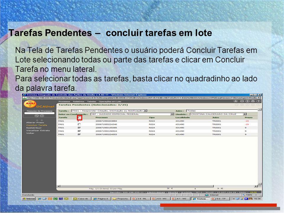 Tarefas Pendentes – concluir tarefas em lote Na Tela de Tarefas Pendentes o usuário poderá Concluir Tarefas em Lote selecionando todas ou parte das ta