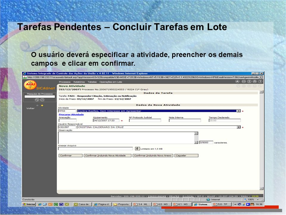 Tarefas Pendentes – Concluir Tarefas em Lote O usuário deverá especificar a atividade, preencher os demais campos e clicar em confirmar.