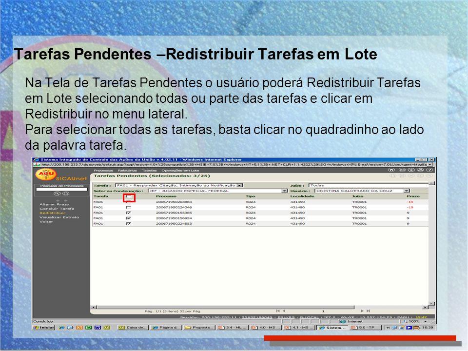 Tarefas Pendentes –Redistribuir Tarefas em Lote Na Tela de Tarefas Pendentes o usuário poderá Redistribuir Tarefas em Lote selecionando todas ou parte das tarefas e clicar em Redistribuir no menu lateral.