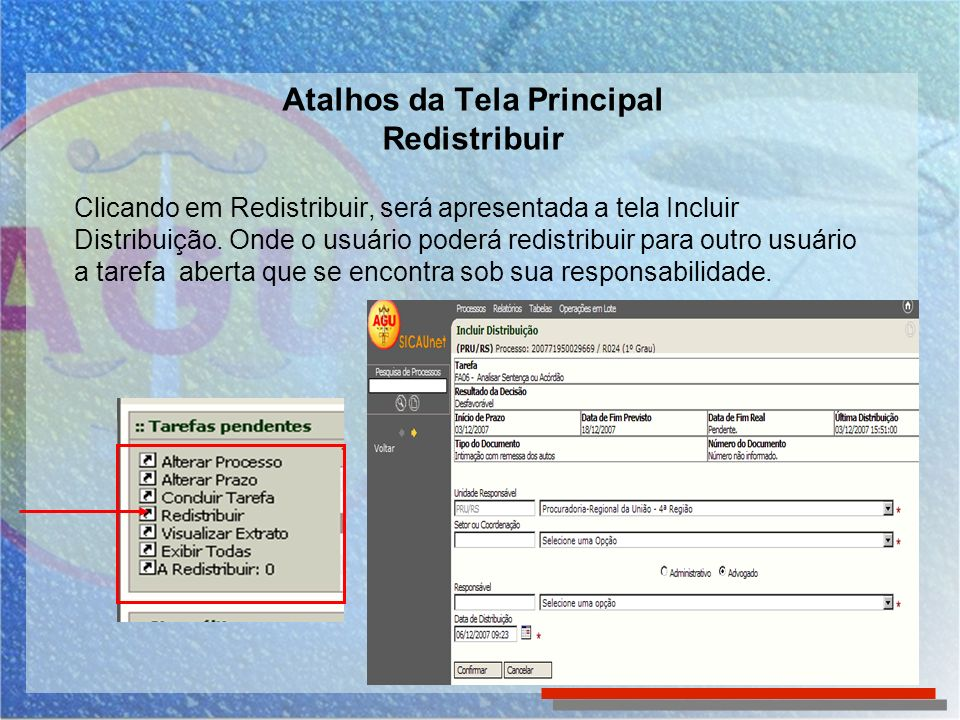 Atalhos da Tela Principal Redistribuir Clicando em Redistribuir, será apresentada a tela Incluir Distribuição. Onde o usuário poderá redistribuir para