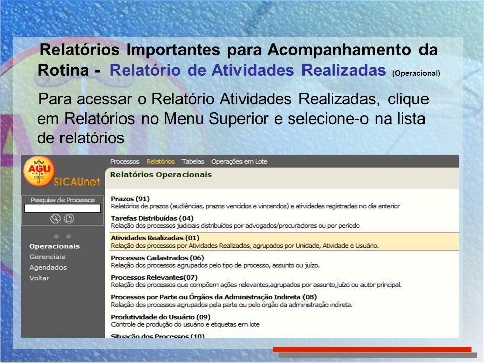 Relatórios Importantes para Acompanhamento da Rotina - Relatório de Atividades Realizadas (Operacional) Para acessar o Relatório Atividades Realizadas