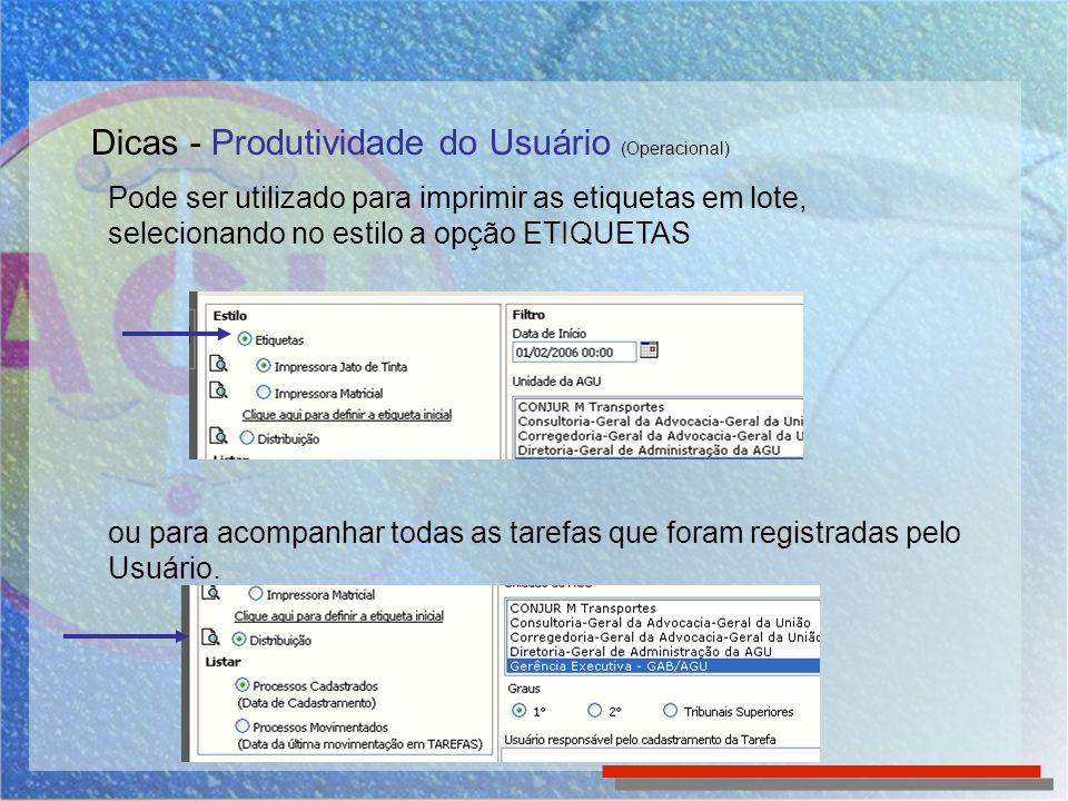 Dicas - Produtividade do Usuário (Operacional) Pode ser utilizado para imprimir as etiquetas em lote, selecionando no estilo a opção ETIQUETAS ou para