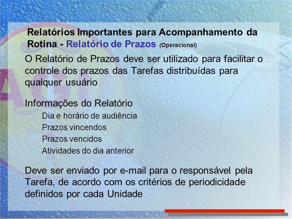 O Relatório de Prazos deve ser utilizado para facilitar o controle dos prazos das Tarefas distribuídas para qualquer usuário Informações do Relatório