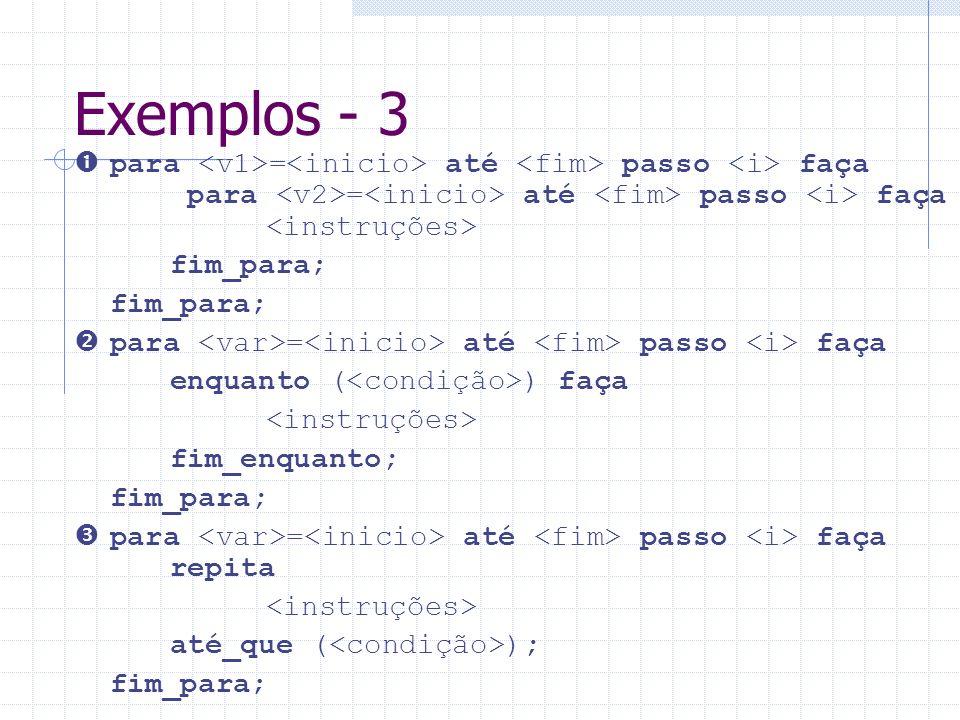 Exemplos - 3 para = até passo faça para = até passo faça fim_para; para = até passo faça enquanto ( ) faça fim_enquanto; fim_para; para = até passo fa