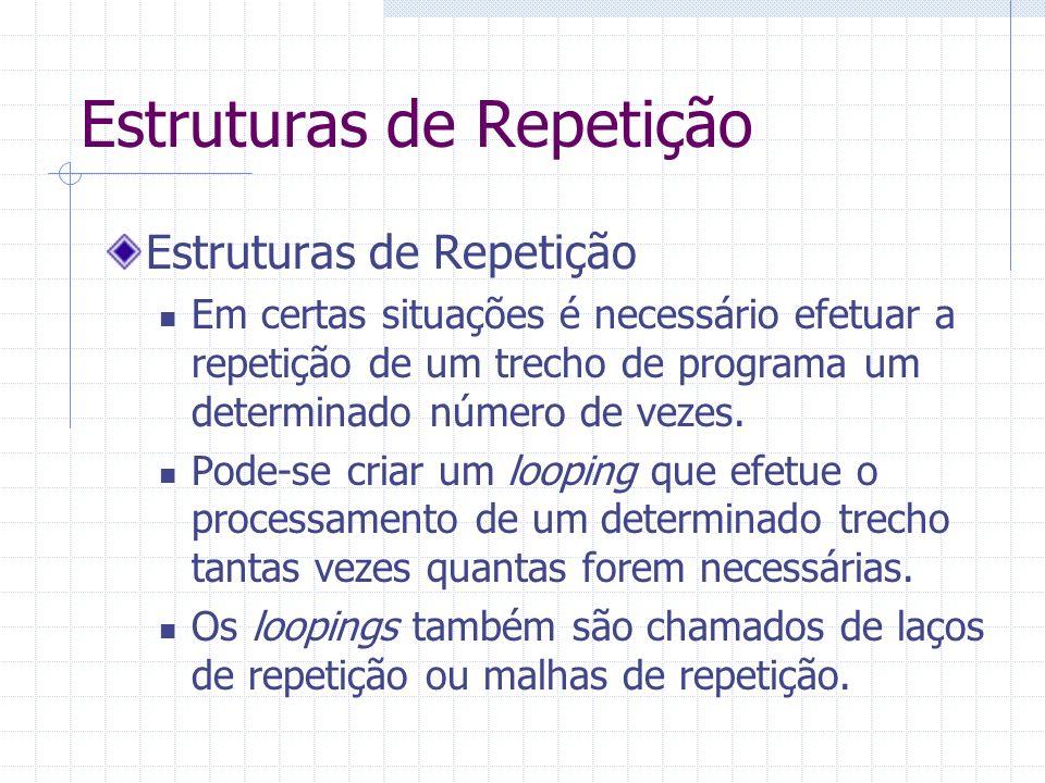 Estruturas de Repetição Exemplo: Criar um programa que leia um valor para a variável X, multiplique esse número por 3, atribua a resposta à variável R e apresente o valor obtido, repetindo esta seqüência por cinco vezes.