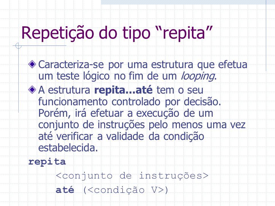 Exemplo (repita) programa loop; var X, R, CONT: inteiro; inicio CONT 1; repita leia X; R X * 3; escreva R; CONT CONT +1; até (CONT > 5); fim.