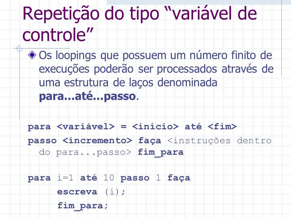Exemplo (para passo) programa loop; var X, R, CONT: inteiro; inicio para CONT=1 até 5 passo 1 faça leia X; R X * 3; escreva R; até (CONT > 5); fim_para; fim.