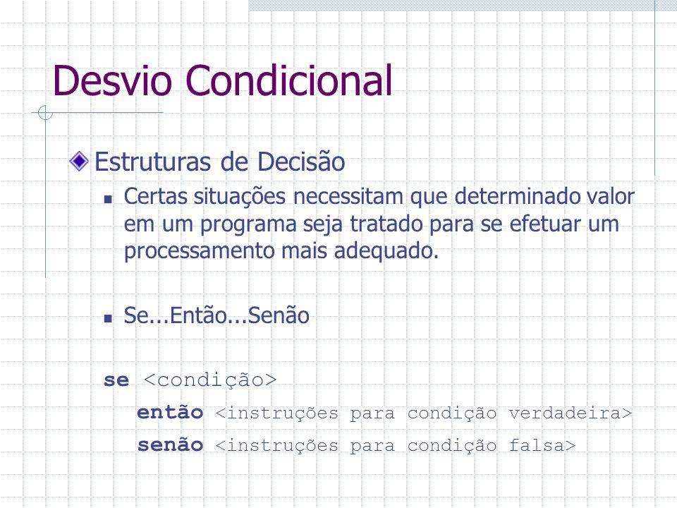 Desvio Condicional Estruturas de Decisão Certas situações necessitam que determinado valor em um programa seja tratado para se efetuar um processament