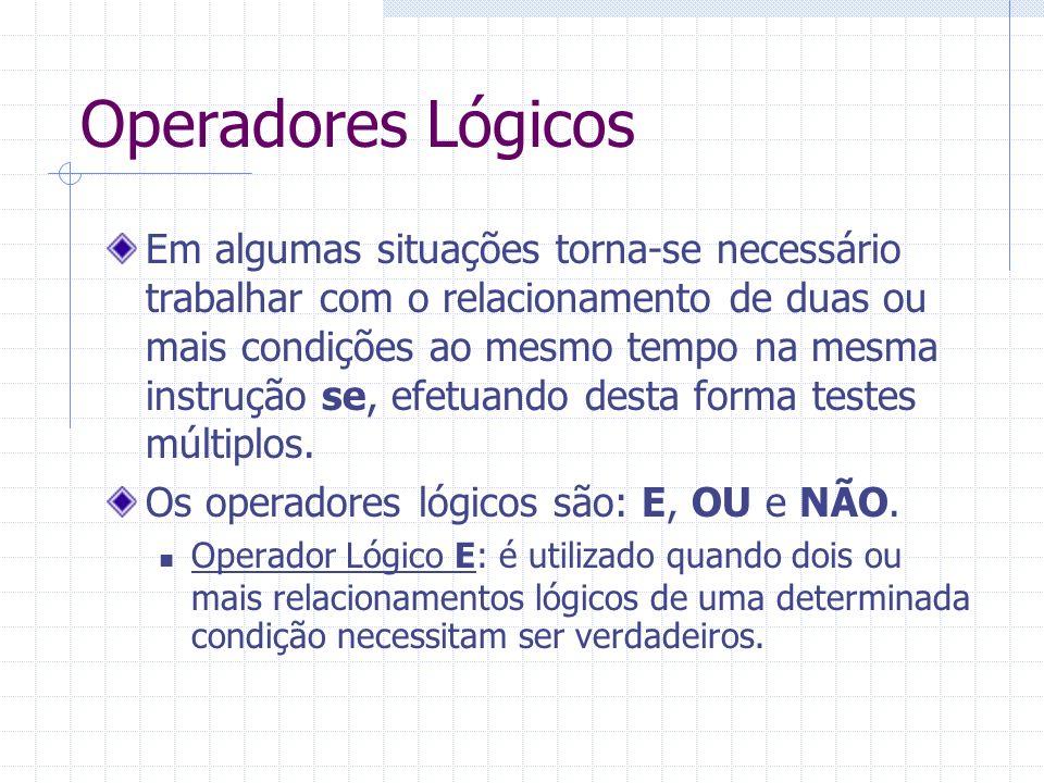 Operadores Lógicos programa testa_lógica_e; var numero: inteiro; inicio leia numero; se ((numero >= 10) e (numero <=20)) então escreva (o nr.está na faixa de 10 a 20) senão escreva (o nr.está fora da faixa de 10 a 20); fim.