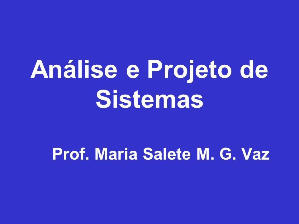 Análise e Projeto de Sistemas Prof. Maria Salete M. G. Vaz