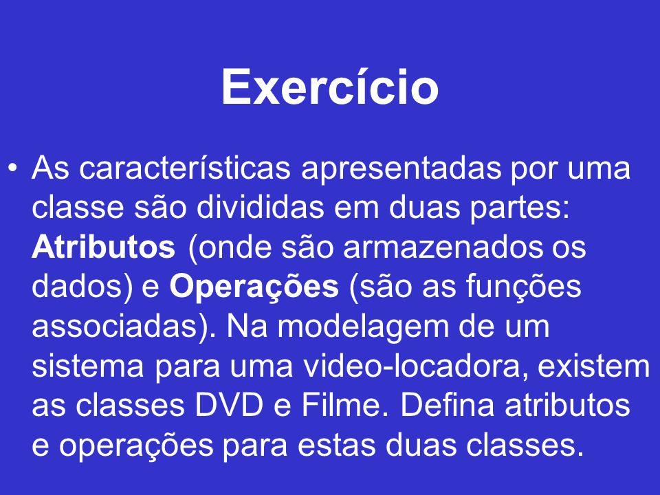 Exercício As características apresentadas por uma classe são divididas em duas partes: Atributos (onde são armazenados os dados) e Operações (são as f