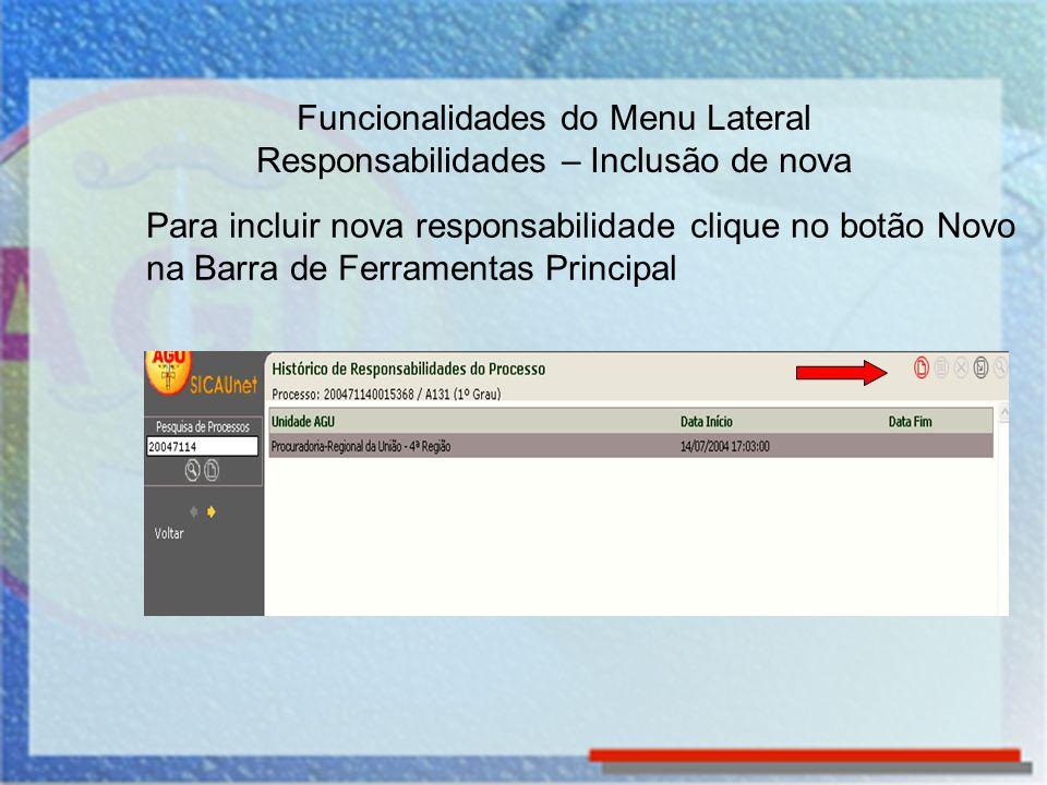 Para incluir nova responsabilidade clique no botão Novo na Barra de Ferramentas Principal Funcionalidades do Menu Lateral Responsabilidades – Inclusão