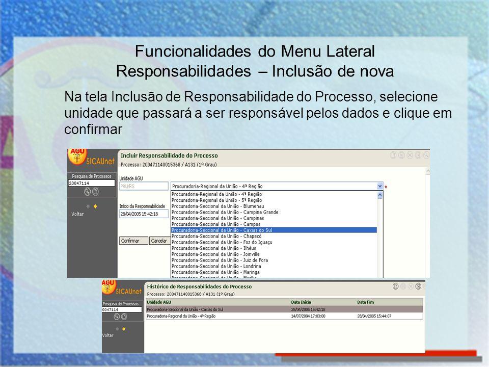 Na tela Inclusão de Responsabilidade do Processo, selecione unidade que passará a ser responsável pelos dados e clique em confirmar Funcionalidades do