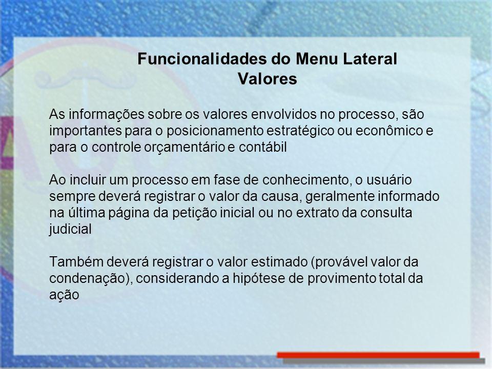 As informações sobre os valores envolvidos no processo, são importantes para o posicionamento estratégico ou econômico e para o controle orçamentário