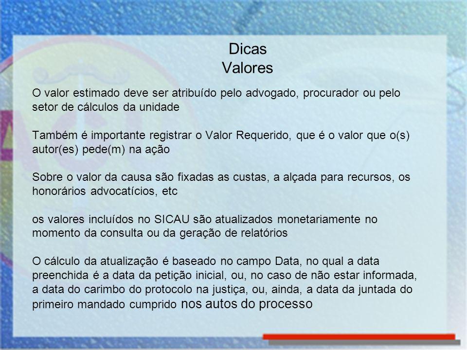Dicas Valores O valor estimado deve ser atribuído pelo advogado, procurador ou pelo setor de cálculos da unidade Também é importante registrar o Valor
