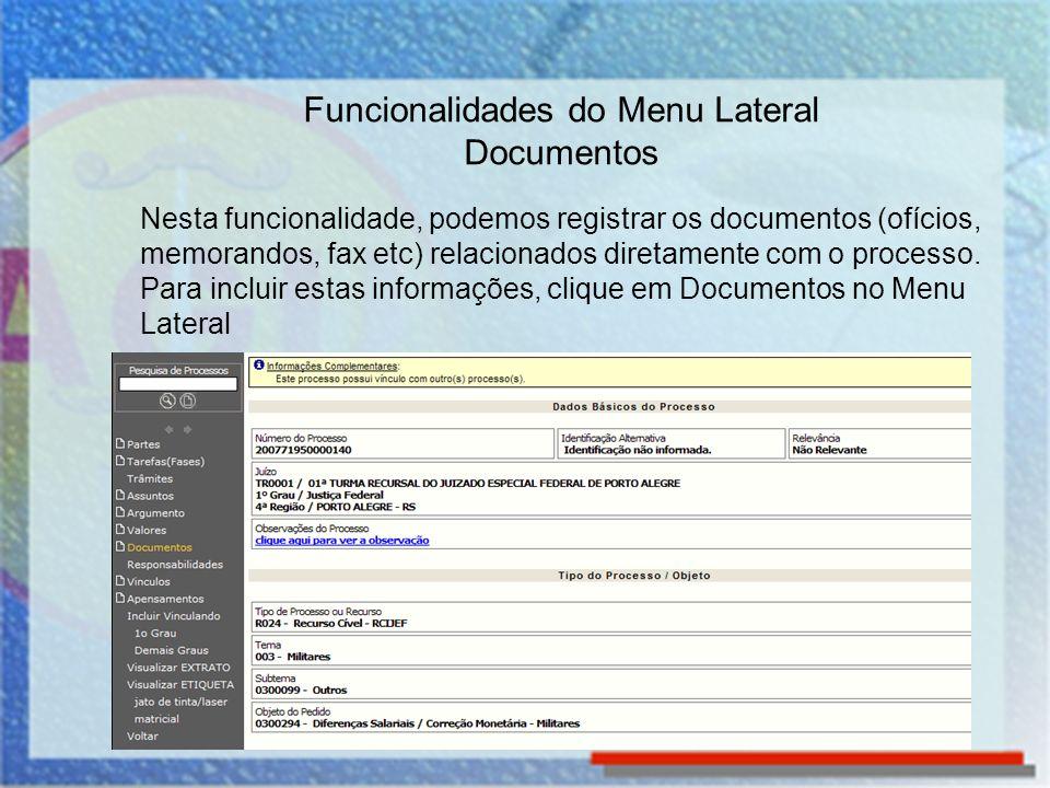 Funcionalidades do Menu Lateral Documentos Nesta funcionalidade, podemos registrar os documentos (ofícios, memorandos, fax etc) relacionados diretamen