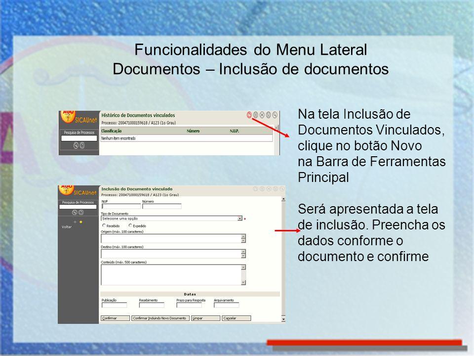 Na tela Inclusão de Documentos Vinculados, clique no botão Novo na Barra de Ferramentas Principal Será apresentada a tela de inclusão. Preencha os dad