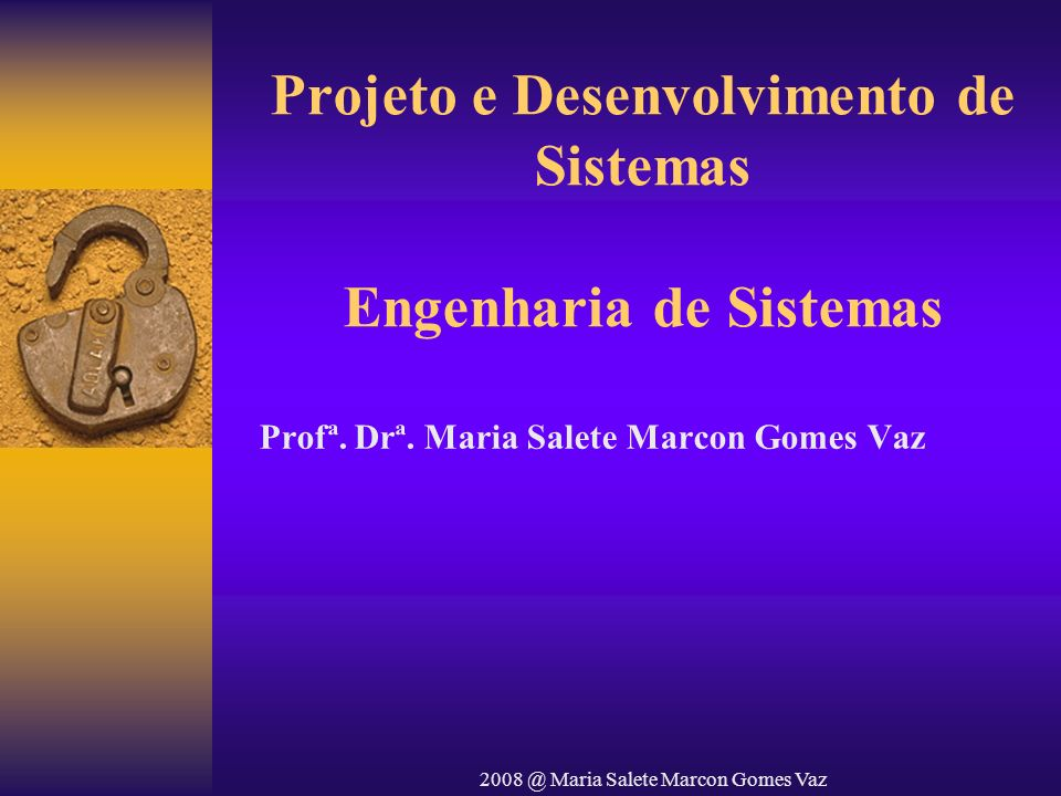 2008 @ Maria Salete Marcon Gomes Vaz Engenharia de Produto Meta: –Traduzir as necessidades do sistema em produto, derivando a arquitetura e a infra-estrutura Componentes da arquitetura: –Software, hardware, dados e pessoal.