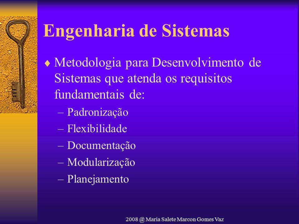 2008 @ Maria Salete Marcon Gomes Vaz Engenharia de Sistemas Metodologia para Desenvolvimento de Sistemas que atenda os requisitos fundamentais de: –Pa