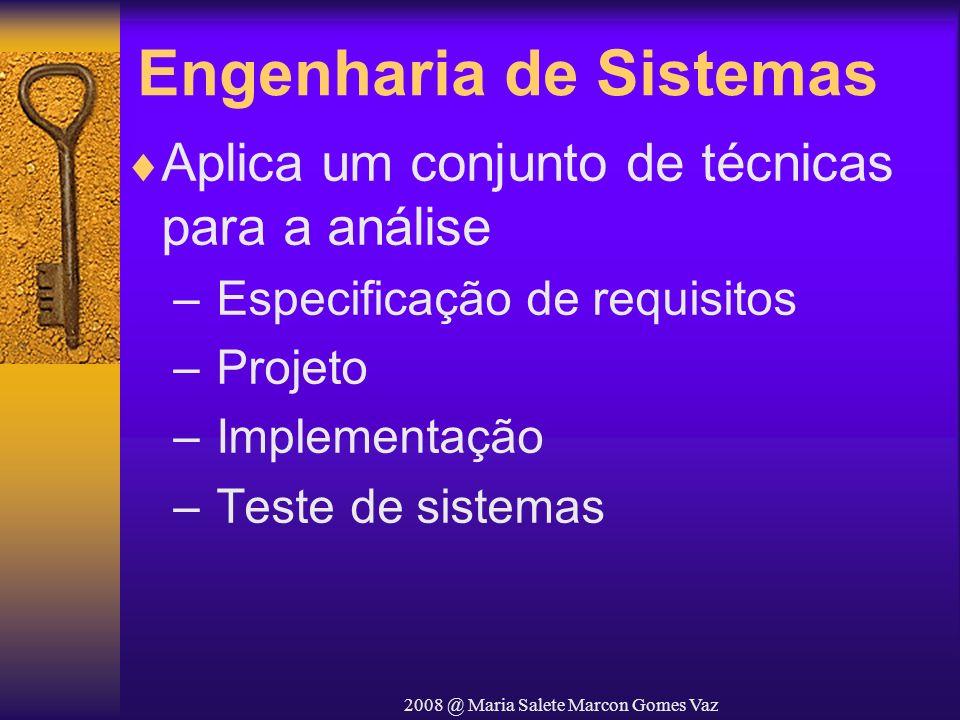 2008 @ Maria Salete Marcon Gomes Vaz Engenharia de Sistemas Aplica um conjunto de técnicas para a análise – Especificação de requisitos – Projeto – Im