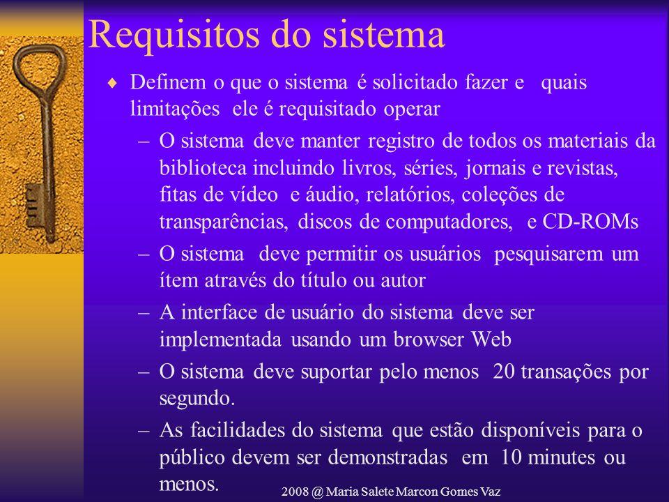 2008 @ Maria Salete Marcon Gomes Vaz Requisitos do sistema Definem o que o sistema é solicitado fazer e quais limitações ele é requisitado operar –O s