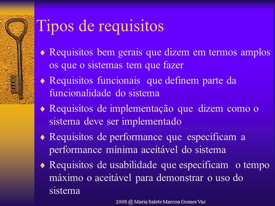 2008 @ Maria Salete Marcon Gomes Vaz Tipos de requisitos Requisitos bem gerais que dizem em termos amplos os que o sistemas tem que fazer Requisitos f