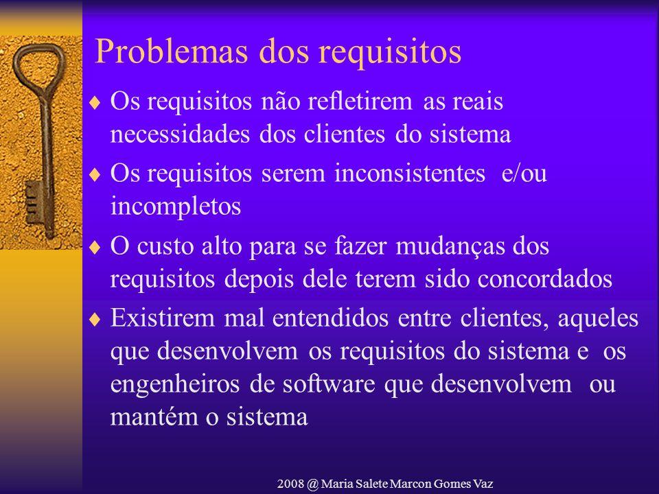 2008 @ Maria Salete Marcon Gomes Vaz Problemas dos requisitos Os requisitos não refletirem as reais necessidades dos clientes do sistema Os requisitos
