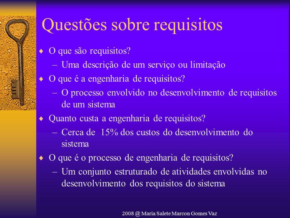 2008 @ Maria Salete Marcon Gomes Vaz Questões sobre requisitos O que são requisitos? –Uma descrição de um serviço ou limitação O que é a engenharia de
