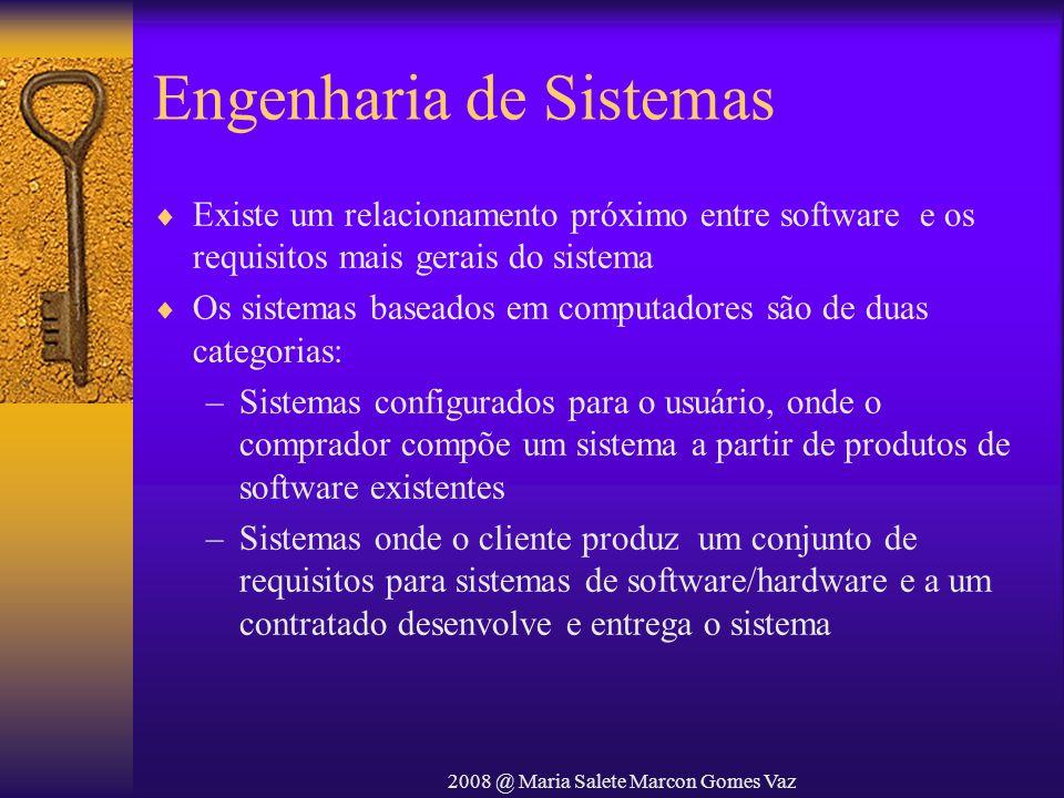 2008 @ Maria Salete Marcon Gomes Vaz Engenharia de Sistemas Existe um relacionamento próximo entre software e os requisitos mais gerais do sistema Os