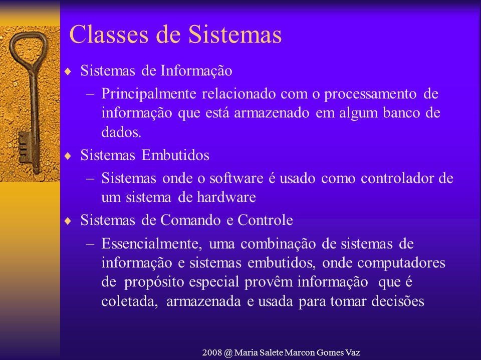 2008 @ Maria Salete Marcon Gomes Vaz Classes de Sistemas Sistemas de Informação –Principalmente relacionado com o processamento de informação que está