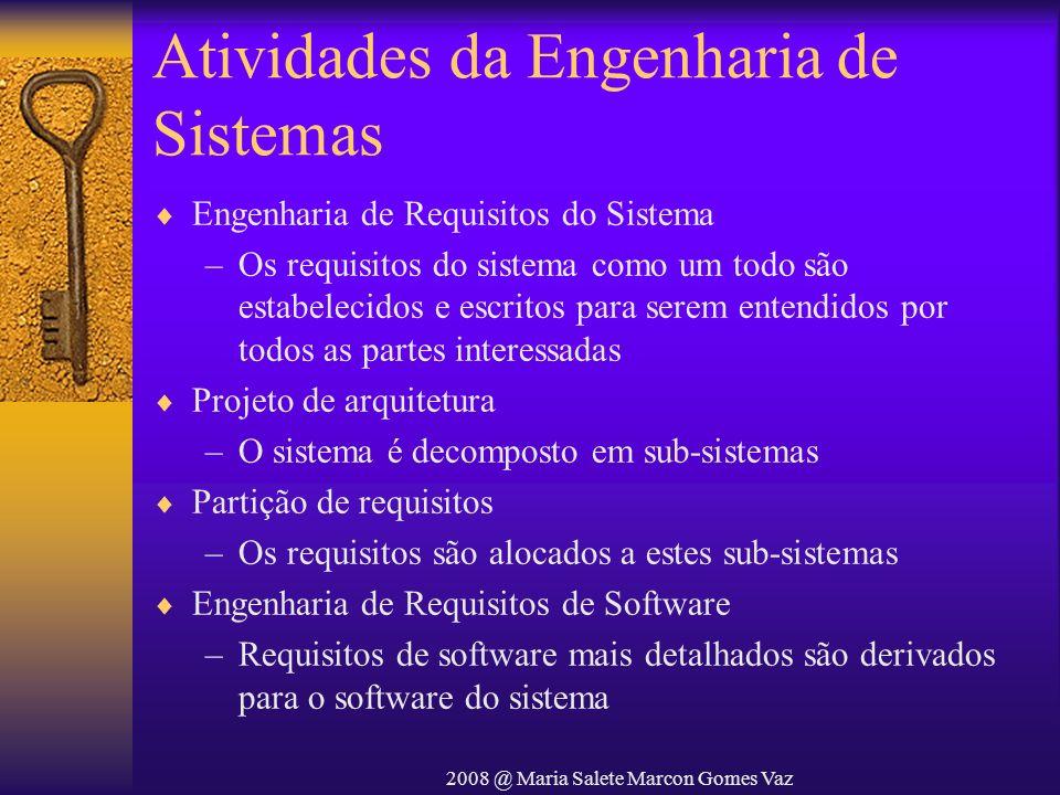 2008 @ Maria Salete Marcon Gomes Vaz Atividades da Engenharia de Sistemas Engenharia de Requisitos do Sistema –Os requisitos do sistema como um todo s