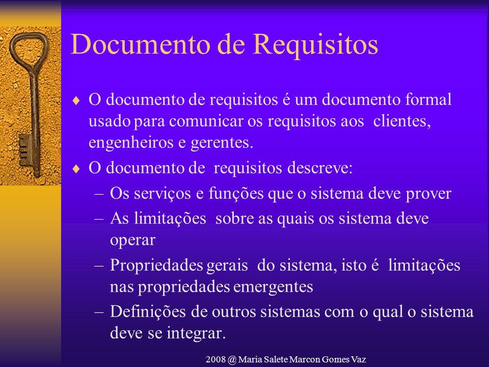 2008 @ Maria Salete Marcon Gomes Vaz Documento de Requisitos O documento de requisitos é um documento formal usado para comunicar os requisitos aos cl