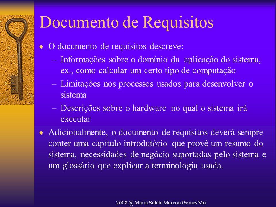 2008 @ Maria Salete Marcon Gomes Vaz Documento de Requisitos O documento de requisitos descreve: –Informações sobre o domínio da aplicação do sistema,