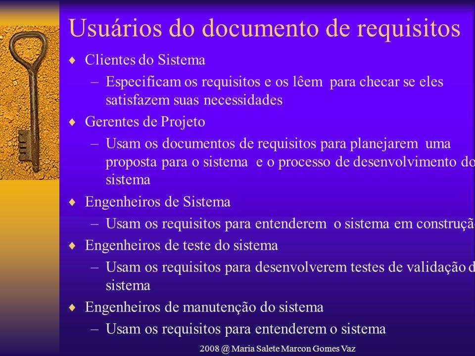 2008 @ Maria Salete Marcon Gomes Vaz Usuários do documento de requisitos Clientes do Sistema –Especificam os requisitos e os lêem para checar se eles