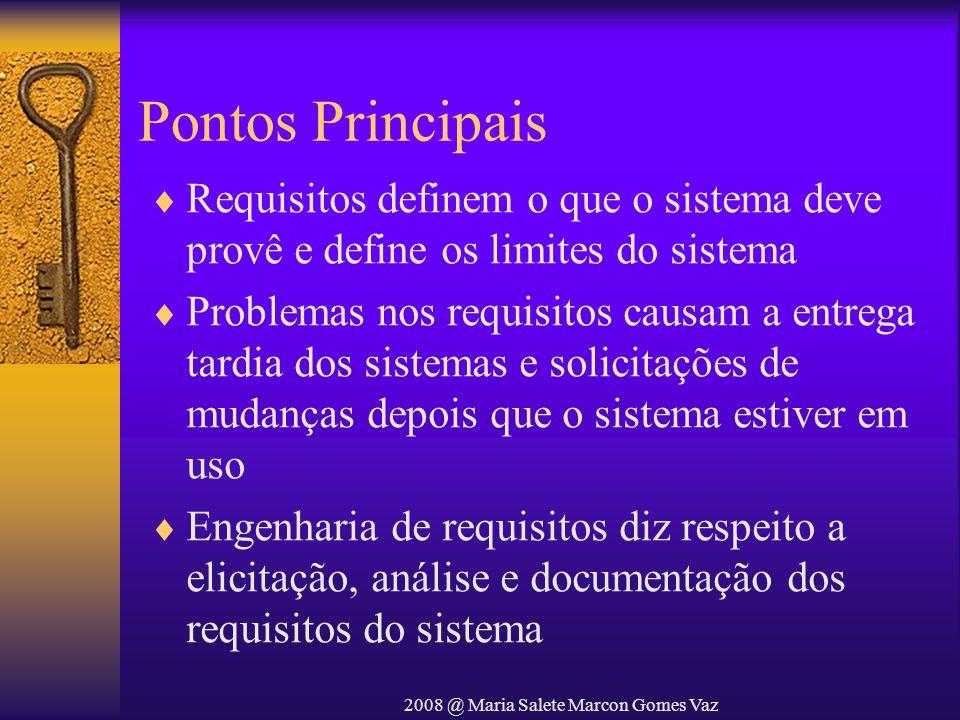 2008 @ Maria Salete Marcon Gomes Vaz Pontos Principais Requisitos definem o que o sistema deve provê e define os limites do sistema Problemas nos requ