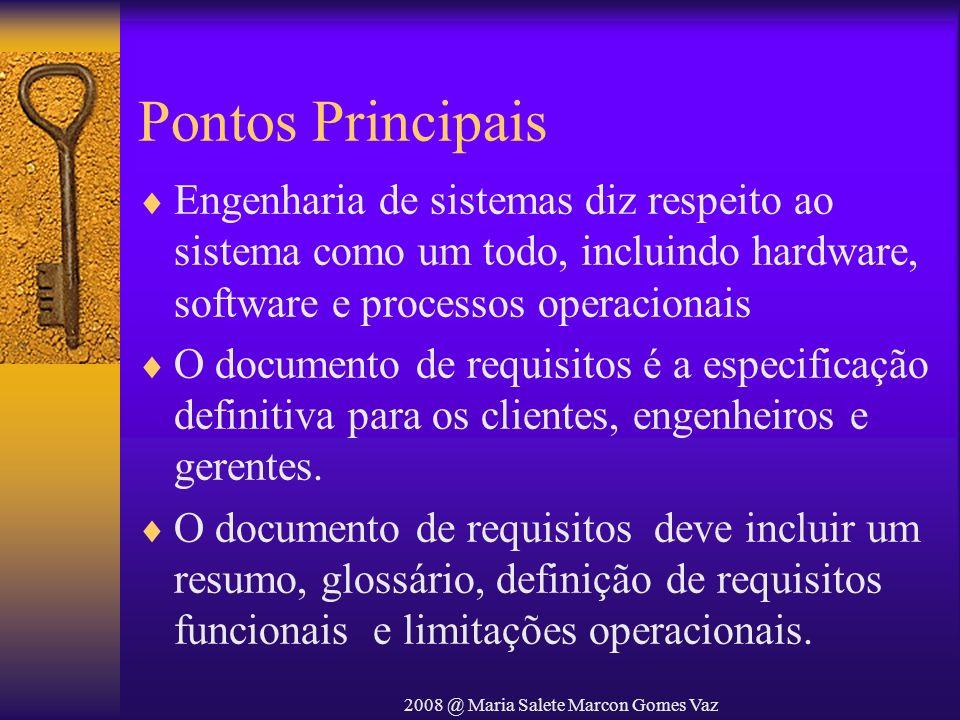 2008 @ Maria Salete Marcon Gomes Vaz Pontos Principais Engenharia de sistemas diz respeito ao sistema como um todo, incluindo hardware, software e pro